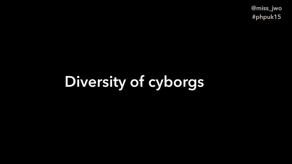 @miss_jwo #phpuk15 Diversity of cyborgs