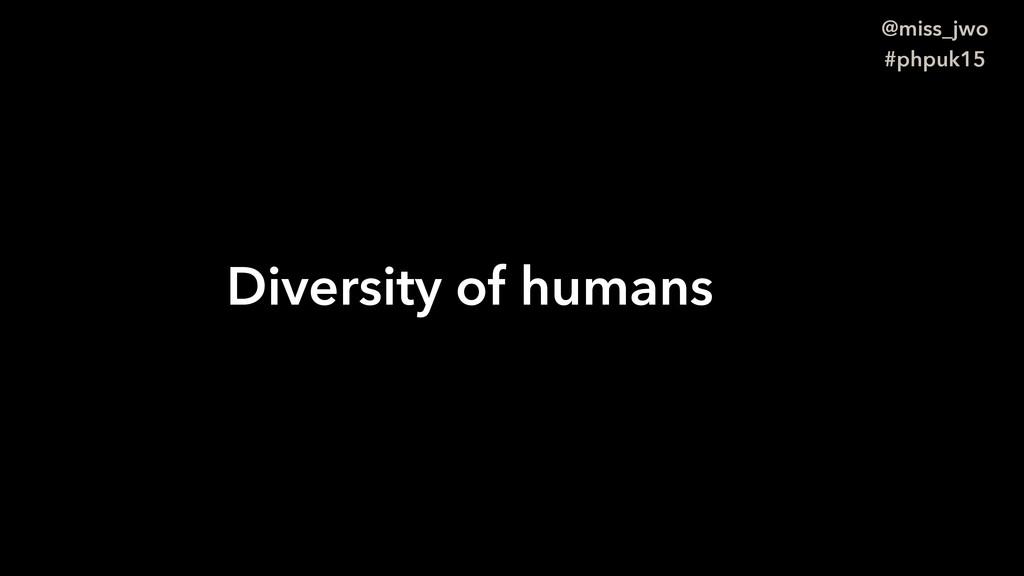@miss_jwo #phpuk15 Diversity of humans