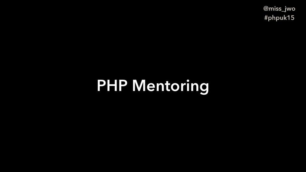 @miss_jwo #phpuk15 PHP Mentoring