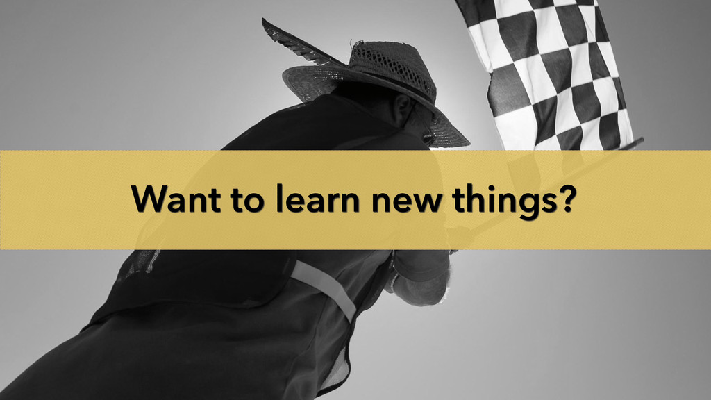 Want to learn new things?