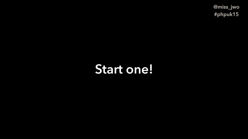 @miss_jwo #phpuk15 Start one!