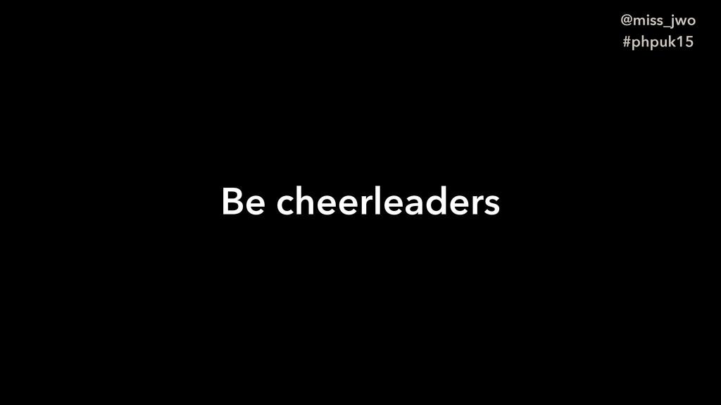 @miss_jwo #phpuk15 Be cheerleaders