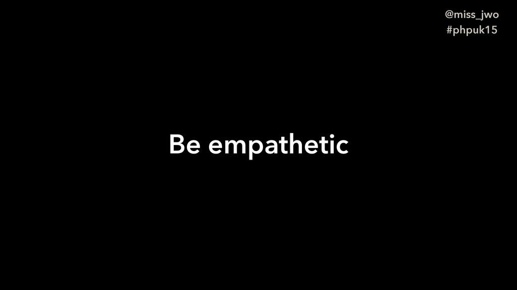 @miss_jwo #phpuk15 Be empathetic