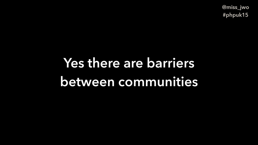 @miss_jwo #phpuk15 Yes there are barriers betwe...