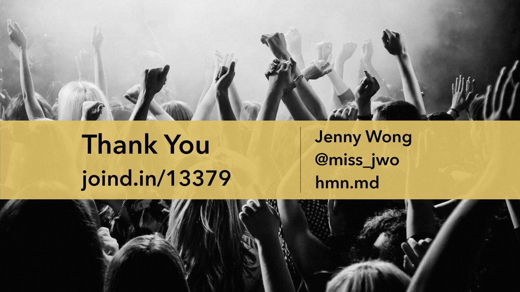 Thank You joind.in/13379 Jenny Wong @miss_jwo h...