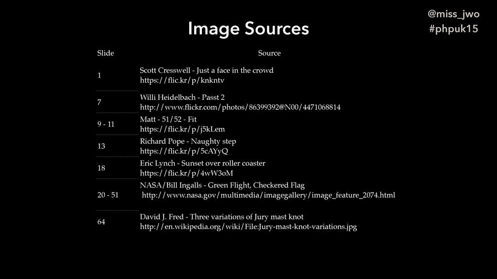 @miss_jwo #phpuk15 Image Sources Slide Source 1...