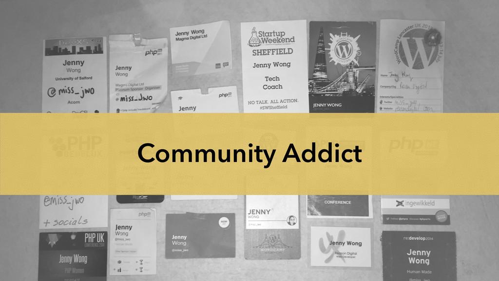 @miss_jwo #phpuk15 Community Addict
