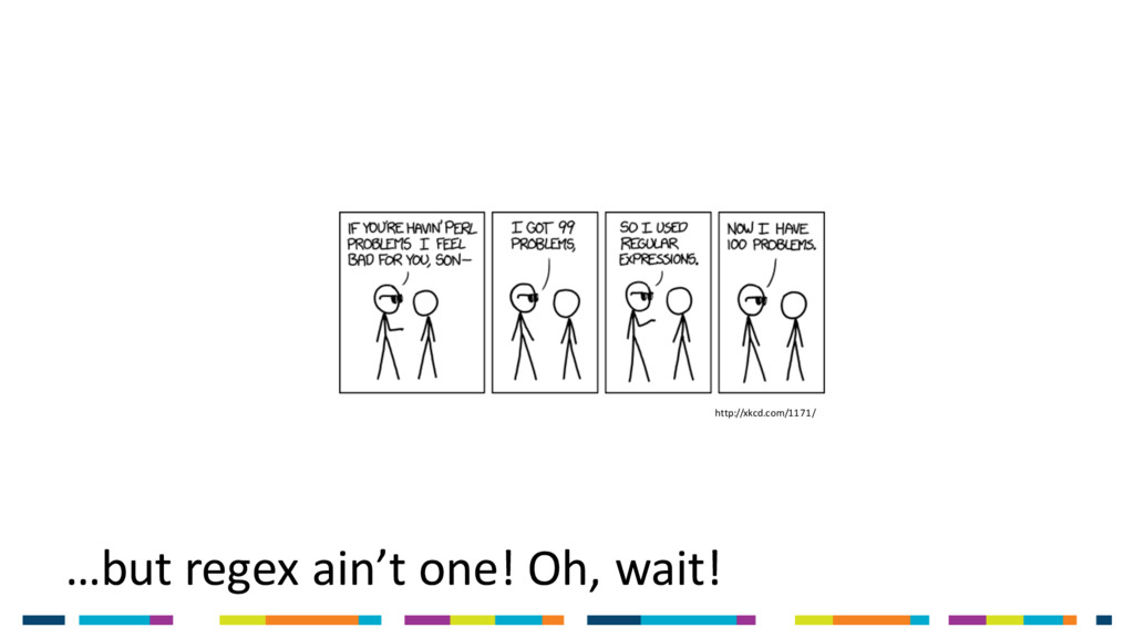 …but regex ain't one! Oh, wait! http://xkcd.com...