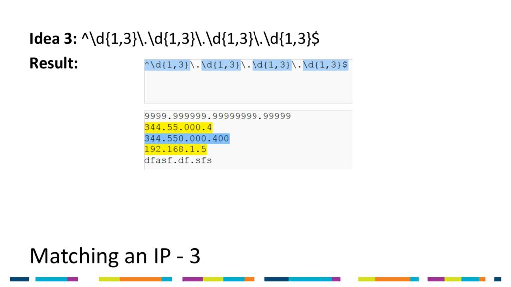 Matching an IP - 3 Idea 3: ^\d{1,3}\.\d{1,3}\.\...