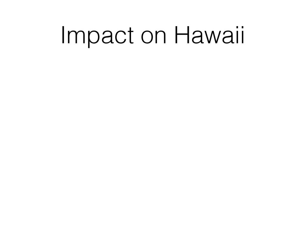 Impact on Hawaii