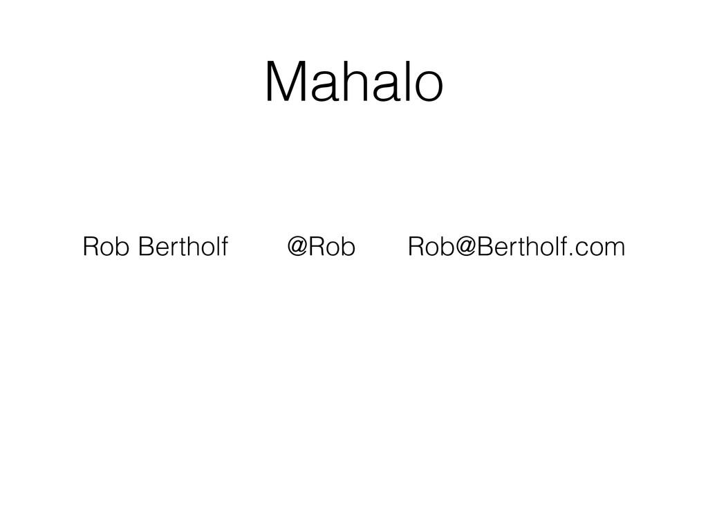 Mahalo Rob Bertholf @Rob Rob@Bertholf.com