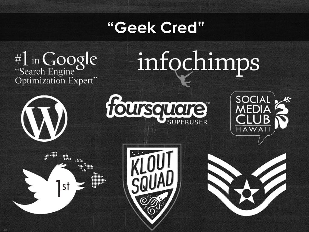 """Geek Cred"""