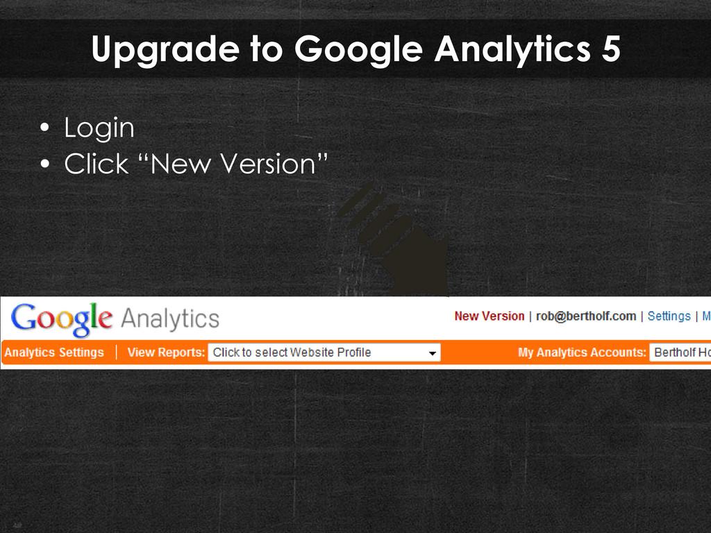 "Upgrade to Google Analytics 5 • Login • Click ""..."