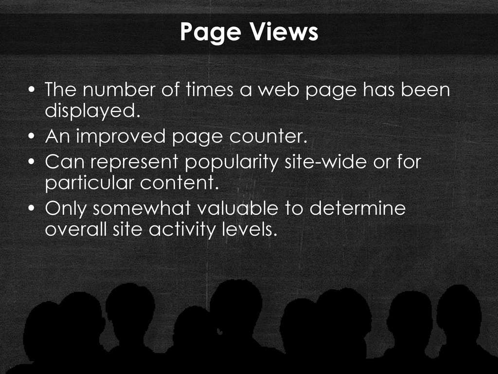 Page Views • The number of times a web page has...