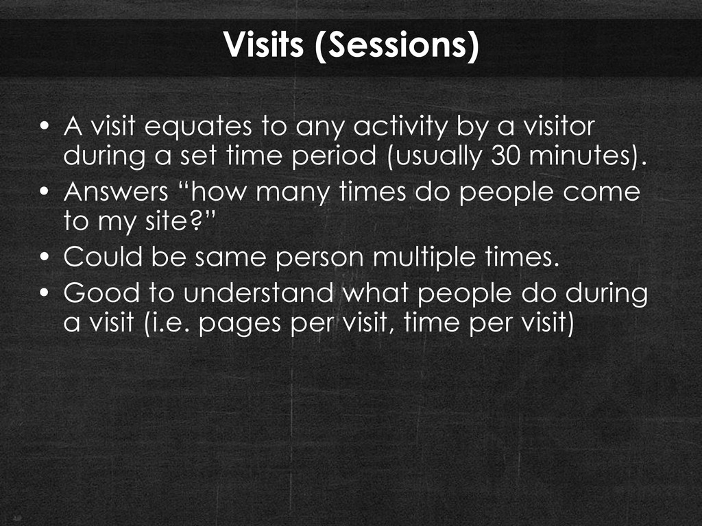 Visits (Sessions) • A visit equates to any acti...