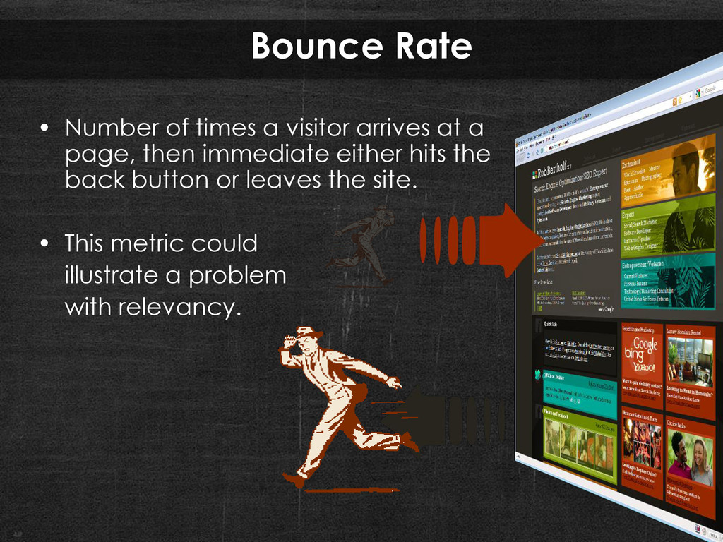 Bounce Rate • Number of times a visitor arrives...