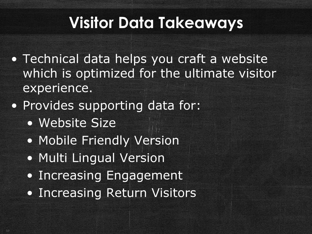 Visitor Data Takeaways • Technical data helps y...