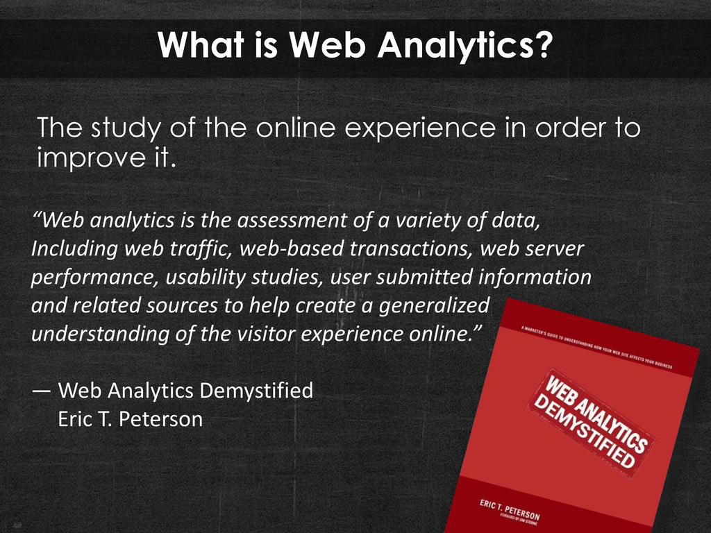 What is Web Analytics? The study of the online ...