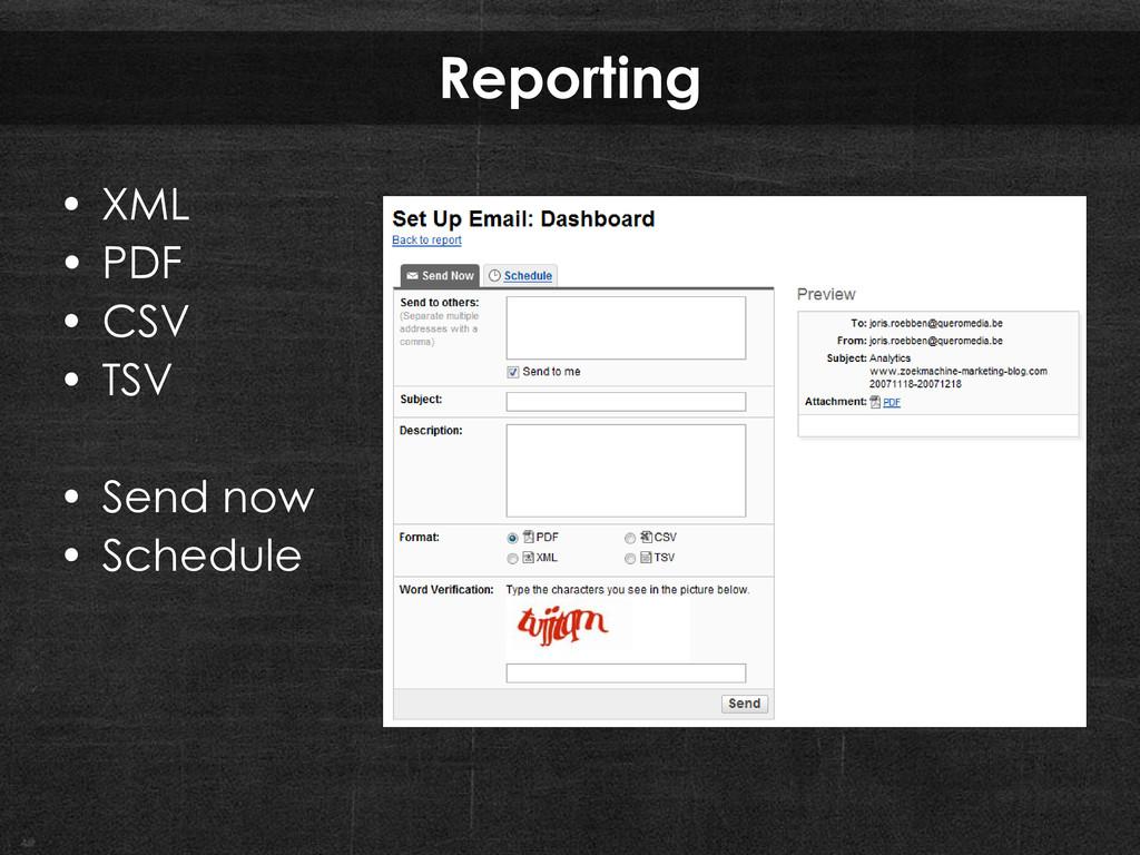 Reporting • XML • PDF • CSV • TSV • Send now • ...