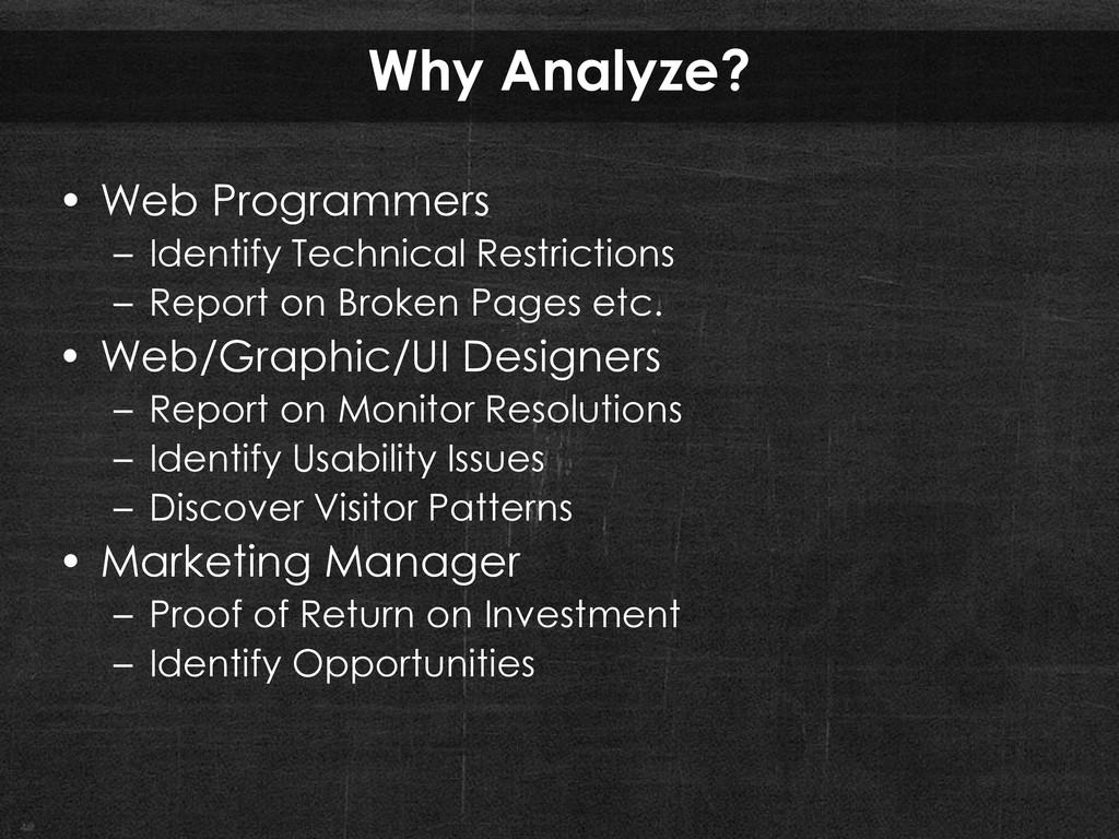 Why Analyze? • Web Programmers – Identify Techn...