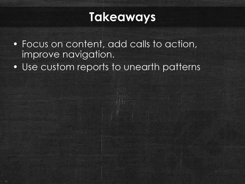 Takeaways • Focus on content, add calls to acti...