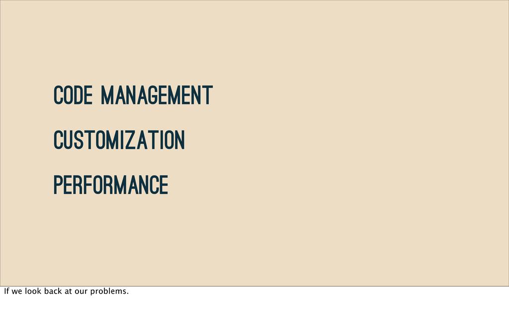 Code Management Customization Performance If we...