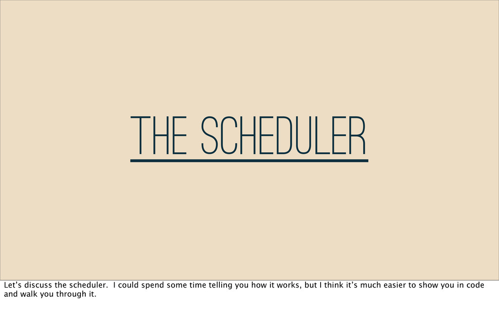 The Scheduler Let's discuss the scheduler. I co...