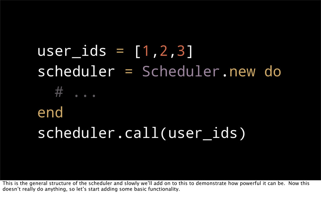 user_ids = [1,2,3] scheduler = Scheduler.new do...