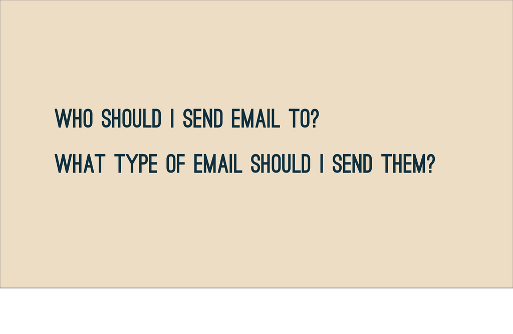 Who should I send email to? What type of email ...