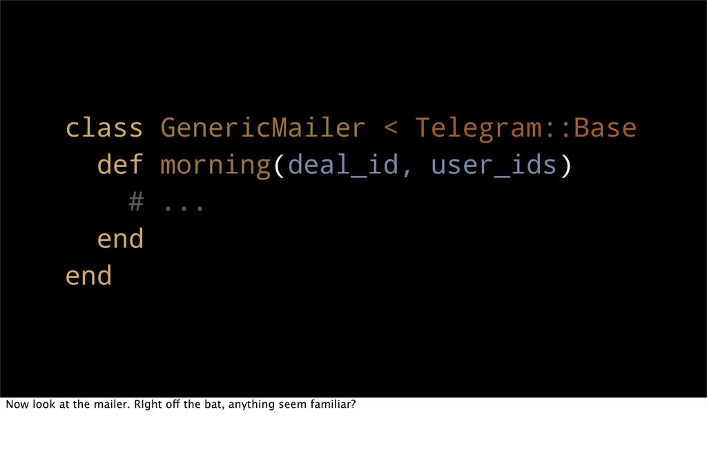 class GenericMailer < Telegram::Base def mornin...