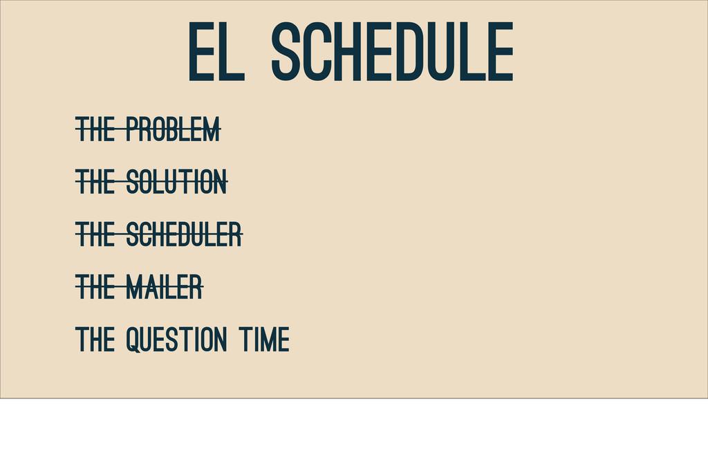 El Schedule The PRoblem The Solution The Schedu...