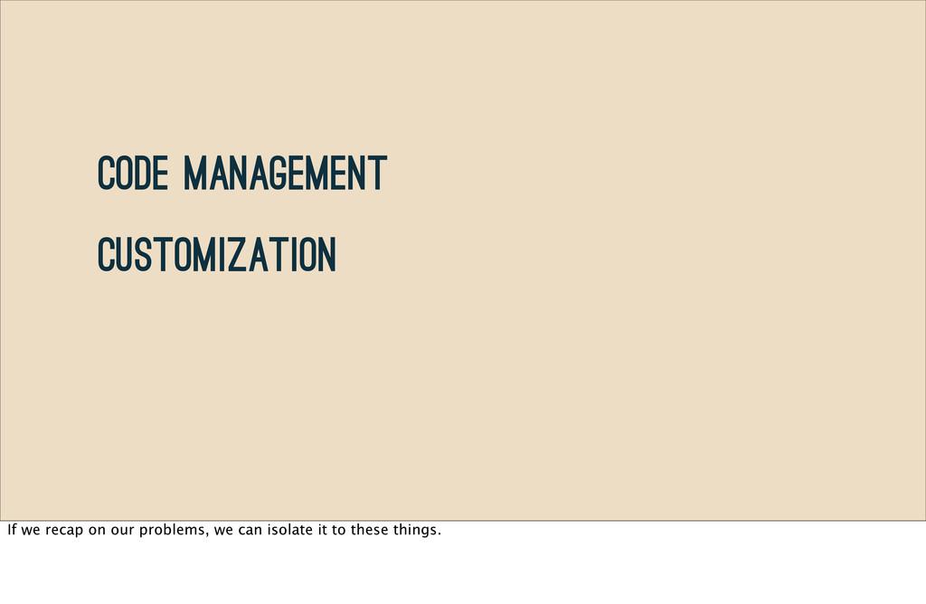 Code Management Customization If we recap on ou...