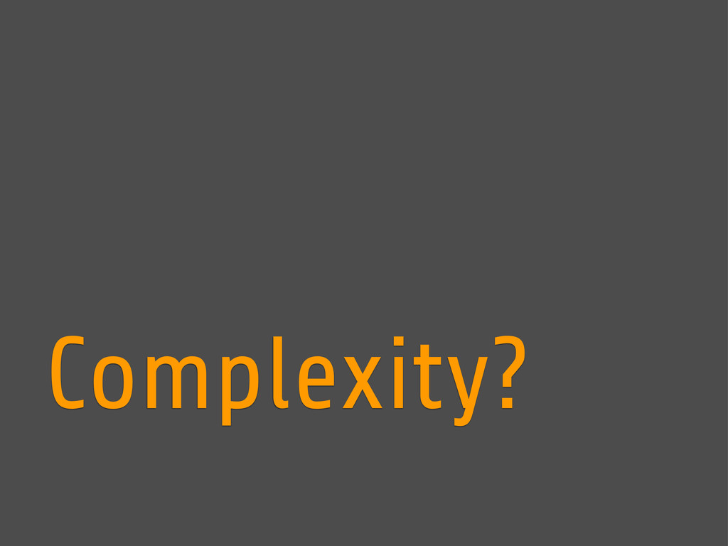 Complexity?