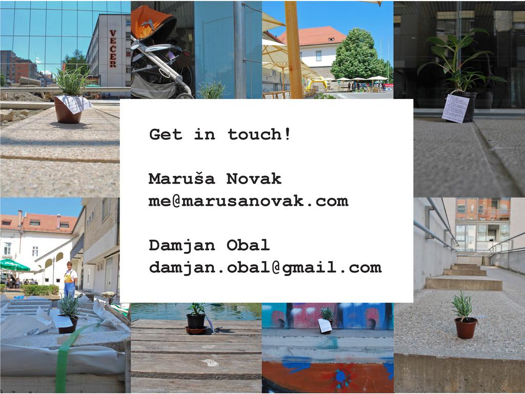 Get in touch! Maruša Novak me@marusanovak.com D...