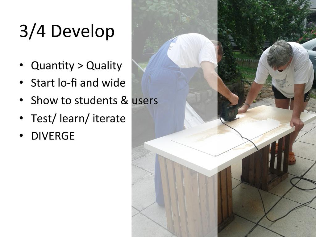 3/4 Develop  • Quan@ty > Quality...