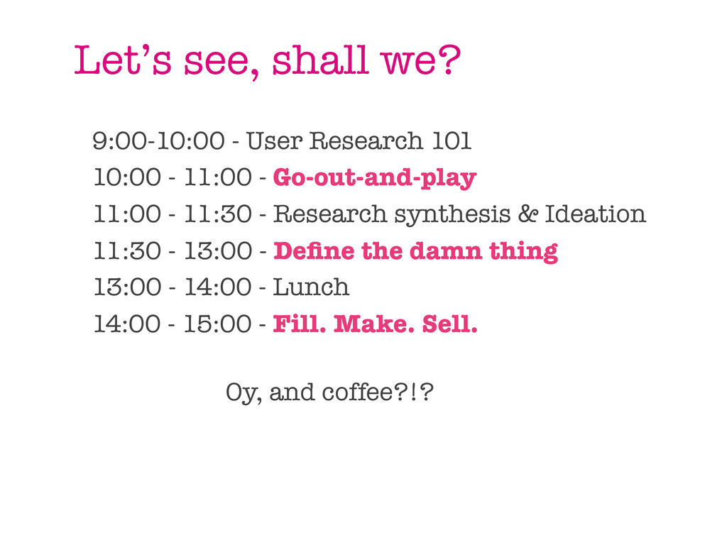 Let's see, shall we? 9:00-10:00 - User Research...