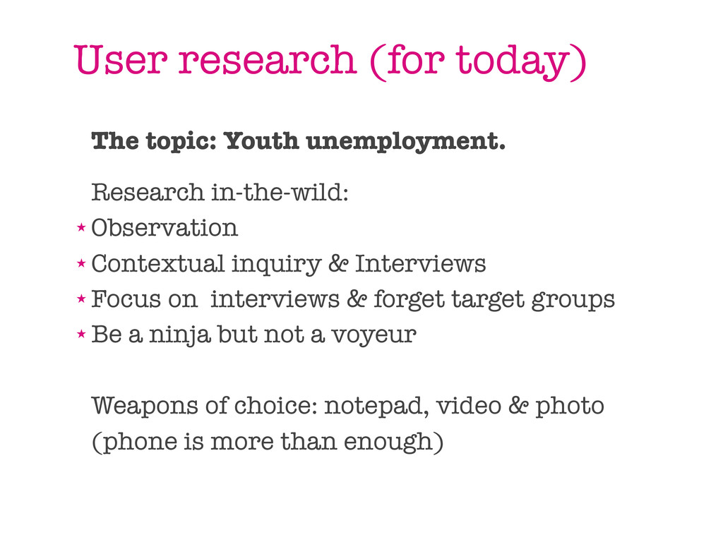 User research (for today) The topic: Youth unem...