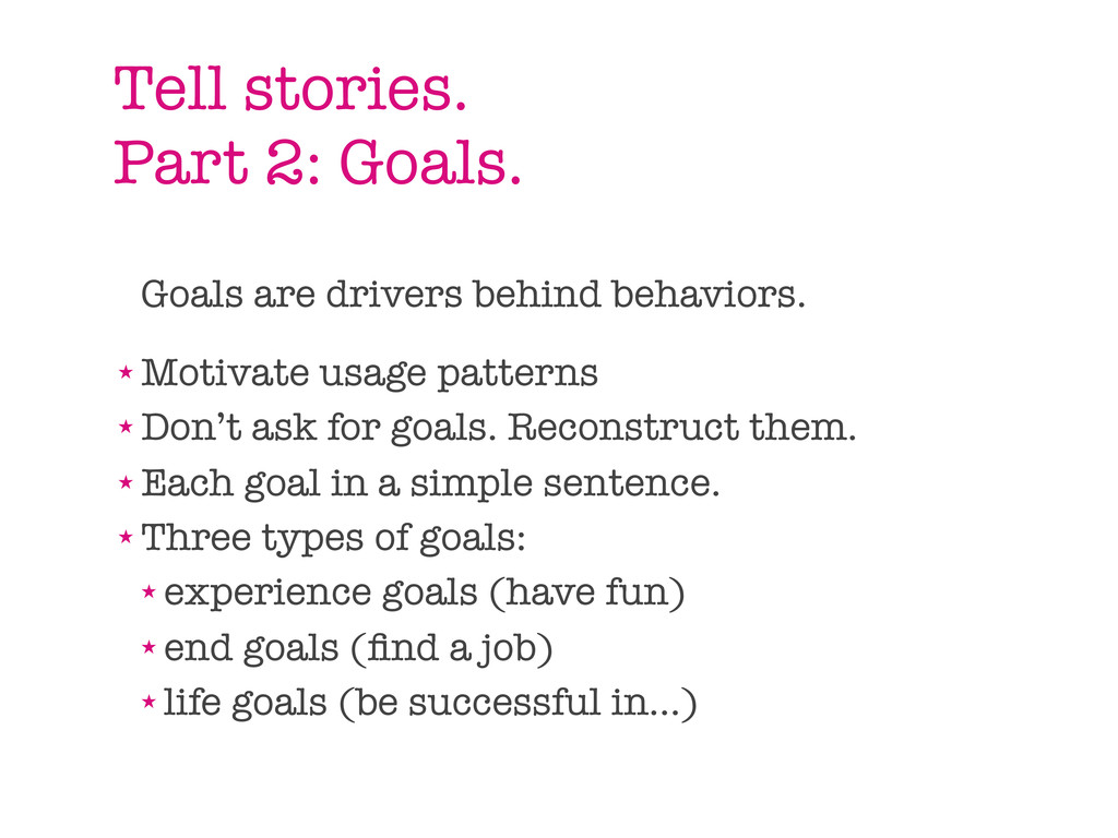 Tell stories. Part 2: Goals. Goals are drivers ...