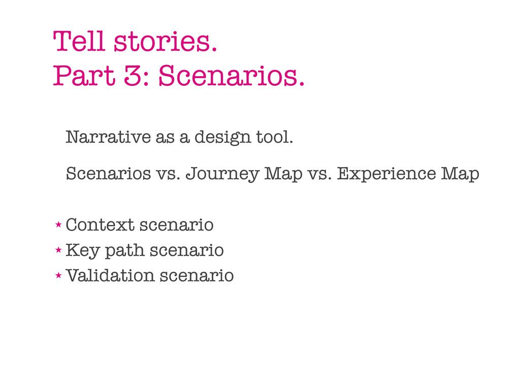 Tell stories. Part 3: Scenarios. Narrative as a...