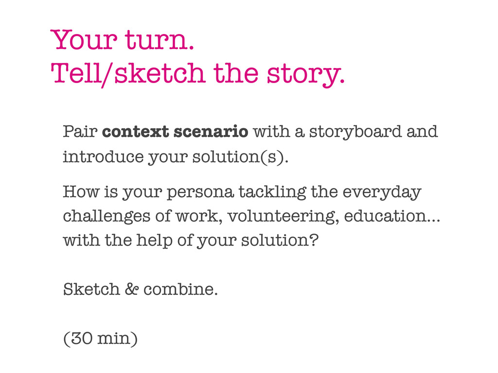 Your turn. Tell/sketch the story. Pair context ...