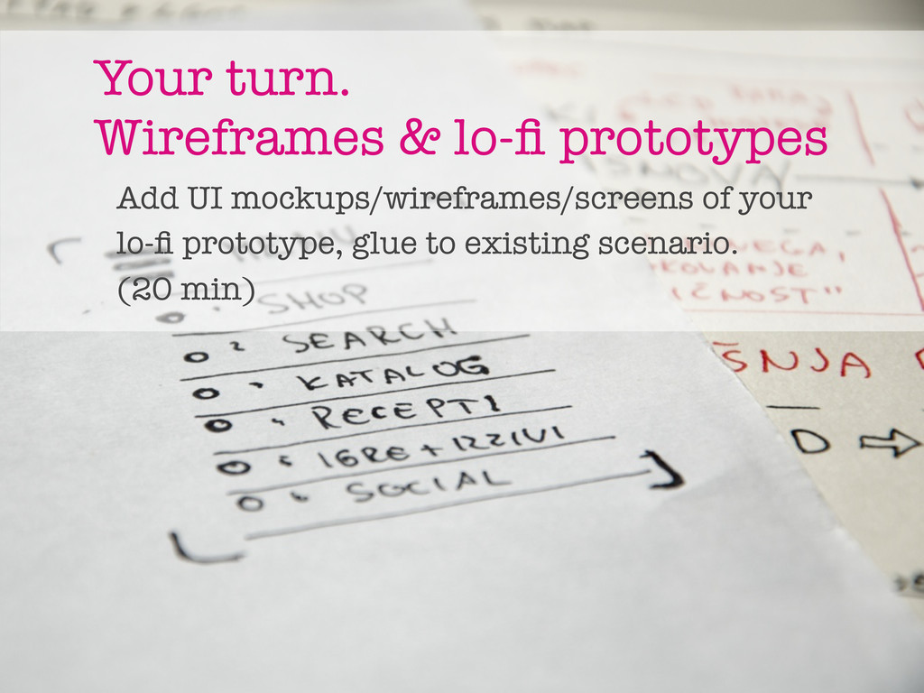 Your turn. Wireframes & lo-fi prototypes Add UI ...