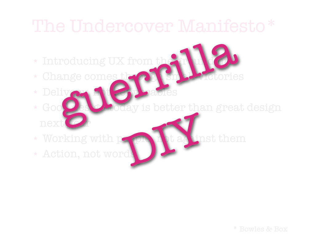 The Undercover Manifesto* ★ Introducing UX from...