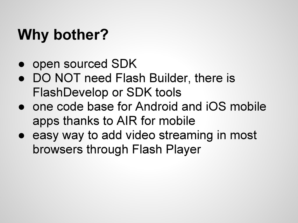 Why bother? ● open sourced SDK ● DO NOT need Fl...