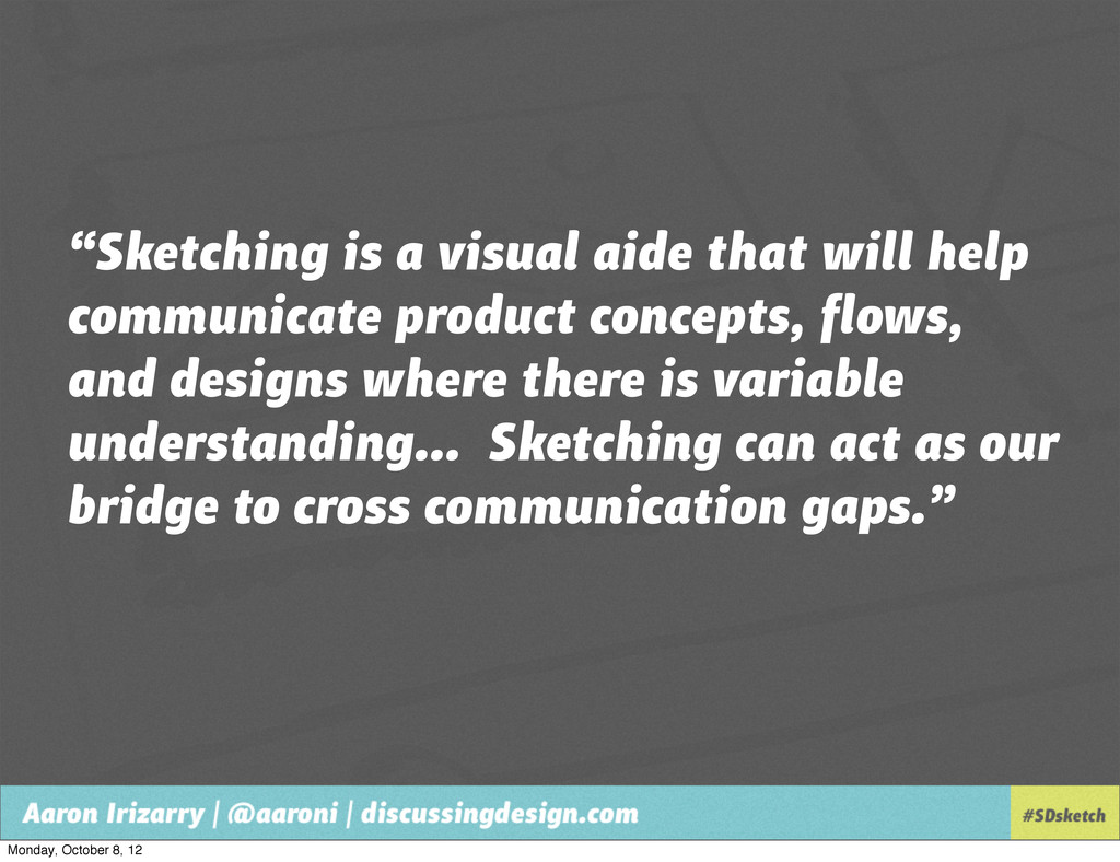 """""""Sketching is a visual aide that will help comm..."""