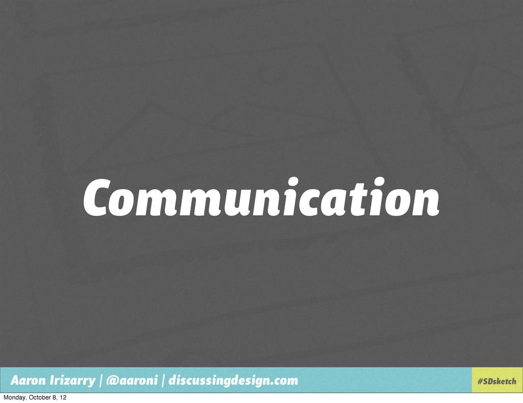 Communication Monday, October 8, 12
