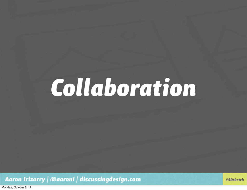 Collaboration Monday, October 8, 12