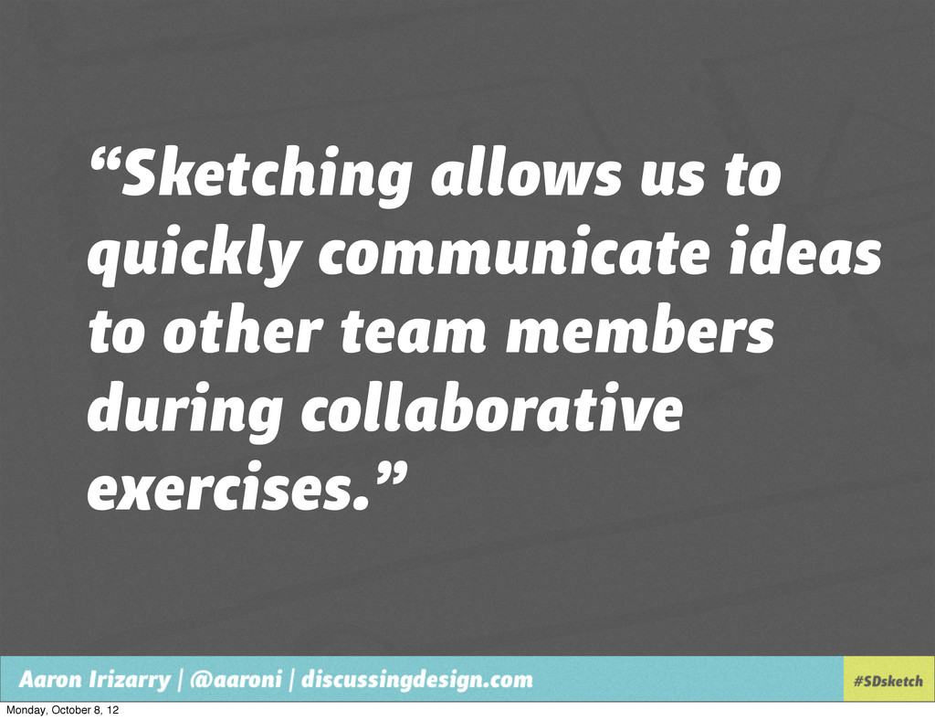 """""""Sketching allows us to quickly communicate ide..."""