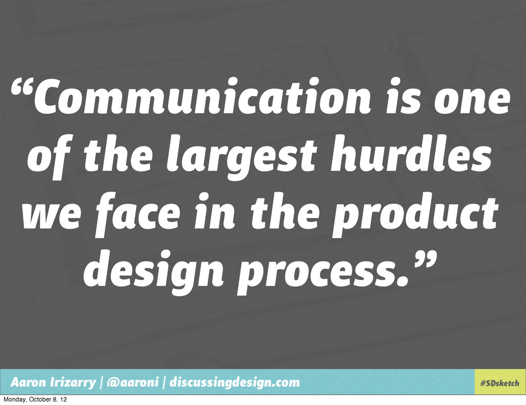 """""""Communication is one of the largest hurdles we..."""