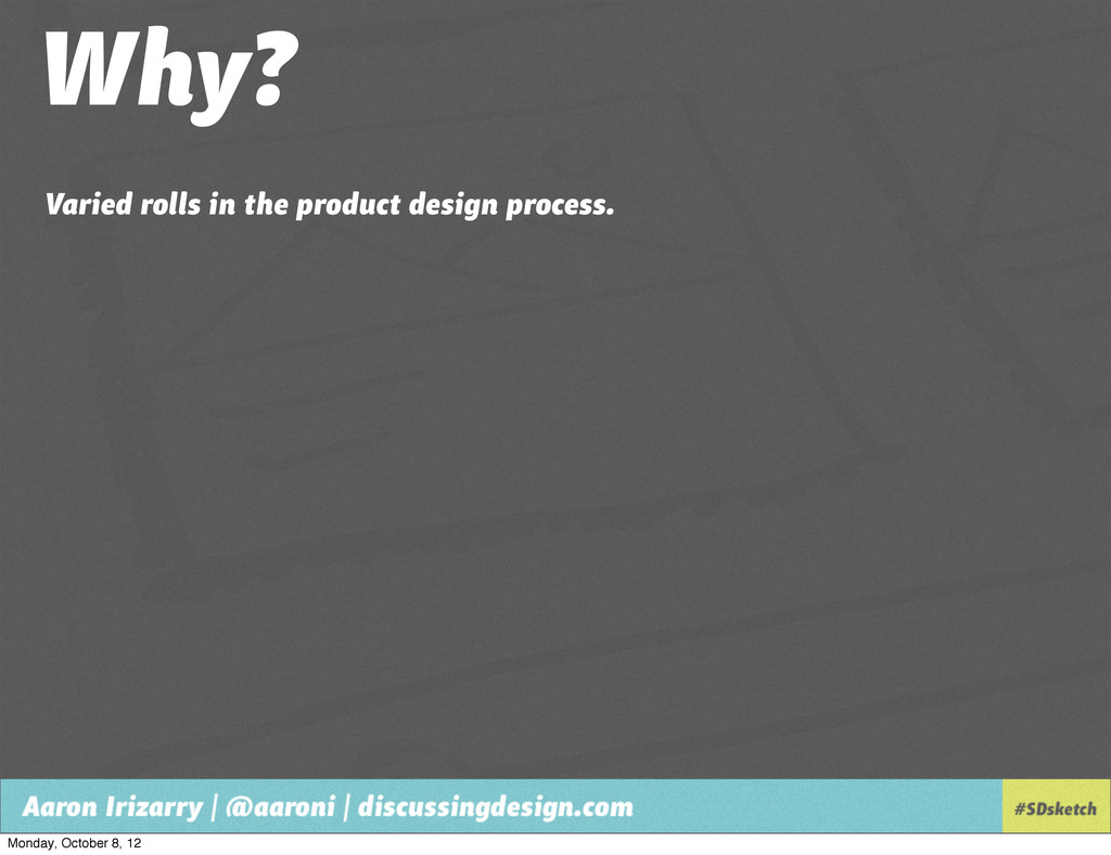Why? Varied rolls in the product design process...