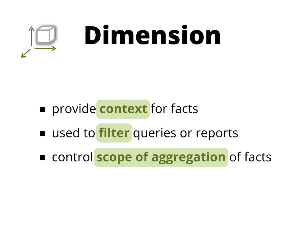 ■ provide context for facts ■ used to filter que...